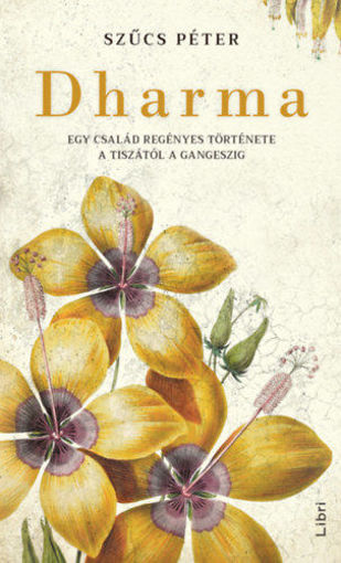 Dharma - Egy család regényes története a Tiszától a Gangeszig termékhez kapcsolódó kép
