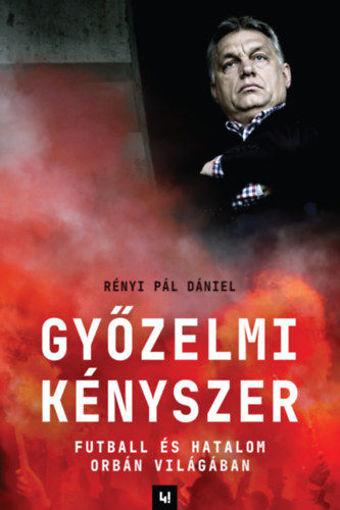 Győzelmi kényszer - Futball és hatalom Orbán világában termékhez kapcsolódó kép