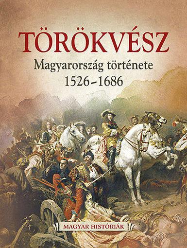 Törökvész - Magyarország története 1526-1686 termékhez kapcsolódó kép