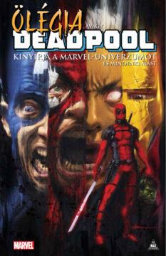 Ölégia, avagy Deadpool kinyírja a Marvel-univerzumot és mindenki mást termékhez kapcsolódó kép