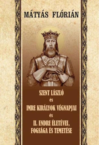 Szent László és Imre királyok végnapjai és II. Endre életévei, fogsága és temetése termékhez kapcsolódó kép
