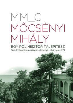 Mőcsényi Mihály - Egy polihisztor tájépítész termékhez kapcsolódó kép