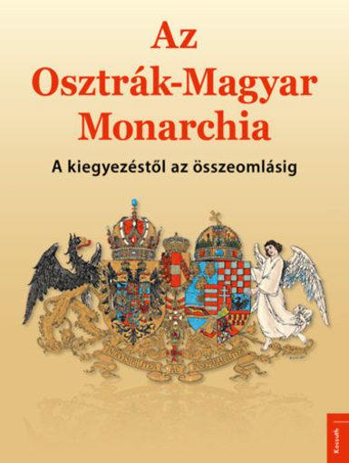 Az Osztrák-Magyar Monarchia - A kiegyezéstől az összeomlásig termékhez kapcsolódó kép