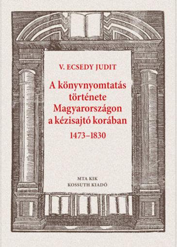 A könyvnyomtatás története Magyarországon a kézisajtó korában 1473-1830 termékhez kapcsolódó kép