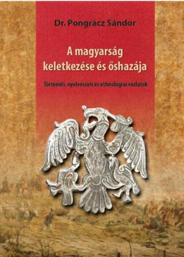 A magyarság keletkezése és őshazája - Történeti, nyelvészeti és ethnológiai vázlatok termékhez kapcsolódó kép